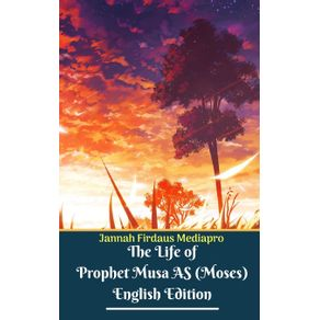 The-Life-of-Prophet-Musa-AS--Moses--English-Edition