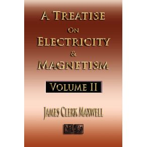 A-Treatise-On-Electricity-And-Magnetism---Volume-Two---Illustrated