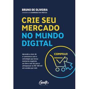 Crie-Seu-Mercado-No-Mundo-Digital--Aprenda-A-Viver-De-Ecommerce-Com-A-Estrategia-Que-Levou-Inumeros-Negocios-On-Line-A-Sair-Do-Zero-E-Ultrapassar-Os-R-100-Mil-Em-Vendas-Por-Mes