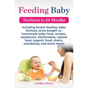 Feeding-Baby.-Including-Breast-Feeding-Baby-Formula-Store-Bought-vs.-Homemade-Baby-Food-Recipes-Equipment-Kitchenware-Natural-Food-Organic-Food