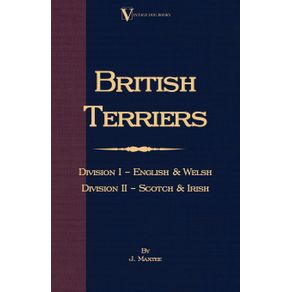 British-Terriers---Division-I---English-and-Welsh.-Division-II---Scotch-and-Irish--A-Vintage-Dog-Books-Breed-Classic-