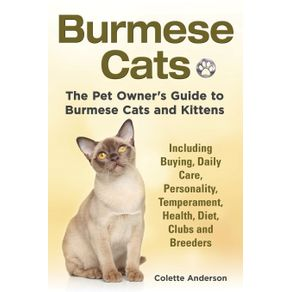 Burmese-Cats-The-Pet-Owners-Guide-to-Burmese-Cats-and-Kittens-Including-Buying-Daily-Care-Personality-Temperament-Health-Diet-Clubs-and-Breeders