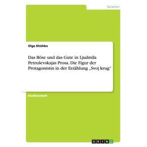"""Das-Bose-und-das-Gute-in-Ljudmila-Petrusevskajas-Prosa.-Die-Figur-der-Protagonistin--in-der-Erzahlung-""""Svoj-krug"""