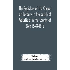 The-Registers-of-the-Chapel-of-Horbury-in-the-parish-of-Wakefield-in-the-County-of-York-1598-1812