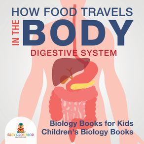 How-Food-Travels-In-The-Body---Digestive-System---Biology-Books-for-Kids-|-Childrens-Biology-Books
