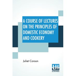 A-Course-Of-Lectures-On-The-Principles-Of-Domestic-Economy-And-Cookery