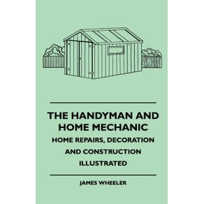 The-Handyman-And-Home-Mechanic---Home-Repairs-Decoration-And-Construction-Illustrated