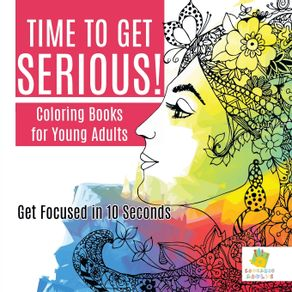 Time-to-Get-Serious-|-Coloring-Books-for-Young-Adults-|-Get-Focused-in-10-Seconds