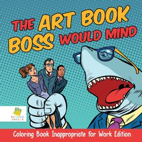 The-Art-Book-Boss-WOULD-Mind-|-Coloring-Book-Inappropriate-for-Work-Edition