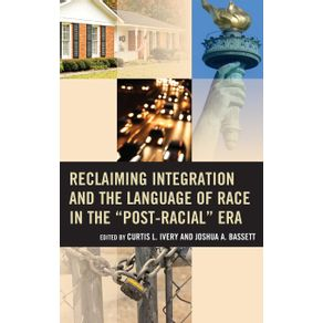 Reclaiming-Integration-and-the-Language-of-Race-in-the-Post-Racial-Era