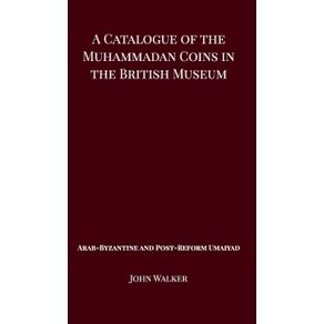 A-Catalogue-of-the-Muhammadan-Coins-in-the-British-Museum---Arab-Byzantine-and-Post-Reform-Umaiyad