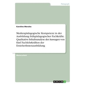 Medienpadagogische-Kompetenz-in-der-Ausbildung-fruhpadagogischer-Fachkrafte.-Qualitative-Inhaltsanalyse-der-Aussagen-von-funf-Fachlehrkraften-der-ErzieherInnenausbildung