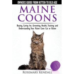 Maine-Coon-Cats---The-Owners-Guide-from-Kitten-to-Old-Age---Buying-Caring-For-Grooming-Health-Training-and-Understanding-Your-Maine-Coon