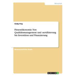 Fitnessokonomie.-Von-Qualitatsmanagement-und--zertifizierung-bis-Investition-und-Finanzierung