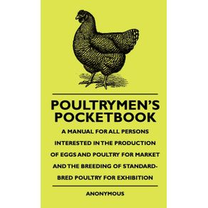 Poultrymens-Pocketbook---A-Manual-For-All-Persons-Interested-In-The-Production-Of-Eggs-And-Poultry-For-Market-And-The-Breeding-Of-Standard-Bred-Poultry-For-Exhibition