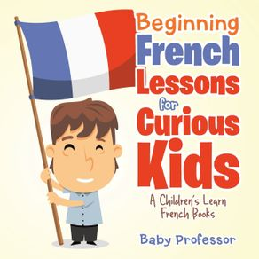 Beginning-French-Lessons-for-Curious-Kids- -A-Childrens-Learn-French-Books