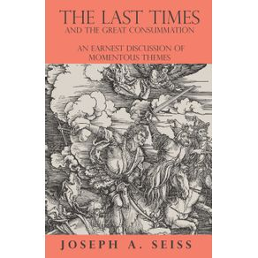 The-Last-Times-and-the-Great-Consummation---An-Earnest-Discussion-of-Momentous-Themes