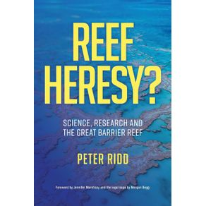 REEF-HERESY--Science-Research-and-the-Great-Barrier-Reef.