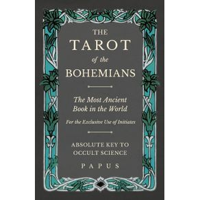 The-Tarot-of-the-Bohemians---The-Most-Ancient-Book-in-the-World---For-the-Exclusive-Use-of-Initiates---Absolute-Key-to-Occult-Science