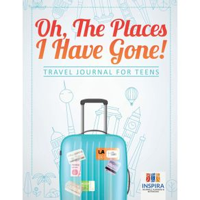 Oh-The-Places-I-Have-Gone-- -Travel-Journal-for-Teens