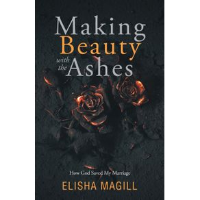 Making-Beauty-With-The-Ashes