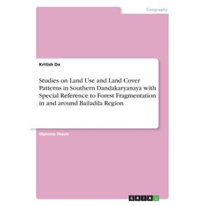 Studies-on-Land-Use-and-Land-Cover-Patterns-in-Southern-Dandakaryanaya-with-Special-Reference-to-Forest-Fragmentation-in-and-around-Bailadila-Region