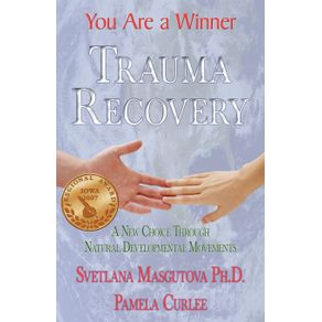Trauma-Recovery---You-Are-A-Winner--A-New-Choice-Through-Natural-Developmental-Movements