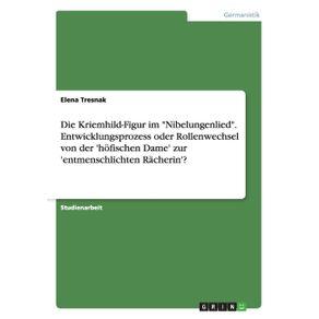 Die-Kriemhild-Figur-im-Nibelungenlied.-Entwicklungsprozess-oder-Rollenwechsel-von-der-hofischen-Dame-zur-entmenschlichten-Racherin-