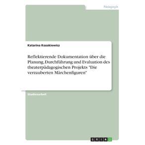 Reflektierende-Dokumentation-uber-die-Planung-Durchfuhrung-und-Evaluation-des-theaterpadagogischen-Projekts-Die-verzauberten-Marchenfiguren