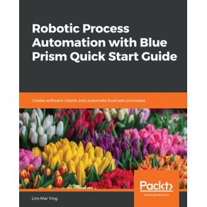 Robotic-Process-Automation-with-Blue-Prism-Quick-Start-Guide
