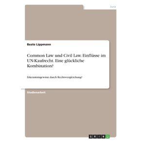 Common-Law-und-Civil-Law.-Einflusse-im-UN-Kaufrecht.-Eine-gluckliche-Kombination-