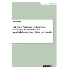 Schwarze-Padagogik.-Hintergrunde-Ideologie-und-Methoden-des-gesellschaftstauglichen-Kindesmissbrauchs
