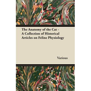 The-Anatomy-of-the-Cat---A-Collection-of-Historical-Articles-on-Feline-Physiology