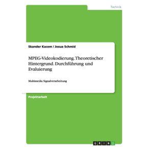 MPEG-Videokodierung.-Theoretischer-Hintergrund.-Durchfuhrung-und-Evaluierung