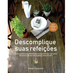 Descomplique-suas-refeicoes--Como-organizar-a-sua-alimentacao-e-da-sua-familia-para-aproveitar-os-beneficios-de-uma-vida-saudavel-e-tempo-de-sobra