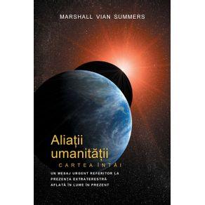 ALIA-II-UMANITA-II-CARTEA-INTAI---PRIMA-INFORMARE--Allies-of-Humanity-Book-One---Romanian-