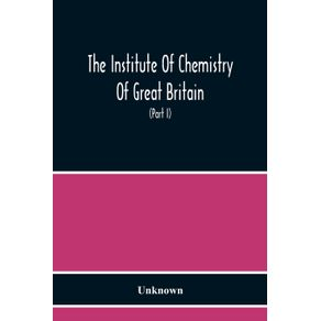 The-Institute-Of-Chemistry-Of-Great-Britain-And-Ireland-Founded-1877-Incorporated-By-Royal-Charter-1885-Proceedings-1917--Part-I-