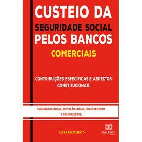 Custeio-da-Seguridade-Social-pelos-Bancos-Comerciais---Contribuicoes-Especificas-E-Aspectos-Constitucionais---Seguridade-Social-Protecao-Social-Financiamento-E-Solidariedade