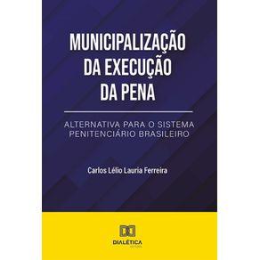 Municipalizacao-da-Execucao-da-Pena--Alternativa-Para-O-Sistema-Penitenciario-Brasileiro