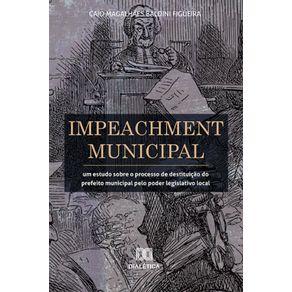 Impeachment-Municipal--Um-Estudo-Sobre-O-Processo-De-Destituicao-Do-Prefeito-Municipal-Pelo-Poder-Legislativo-Local
