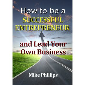 How-to-be-a-Successful-Entrepreneur-and-Lead-Your-Own-Business