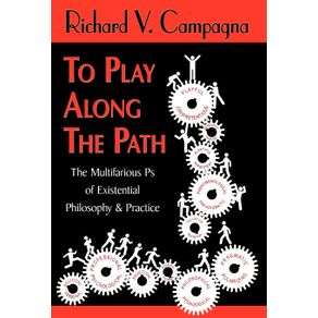 TO-PLAY-ALONG-THE-PATH-The-Multifarious-Ps-of-Existential-Philosophy---Practice