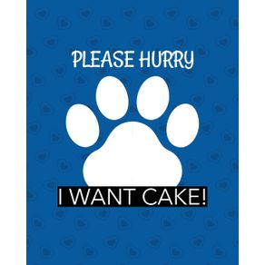 Please-Hurry-I-Want-Cake